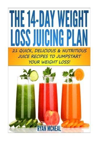 weight loss juicing plan the 14 day weight loss juicing plan 21 delicious