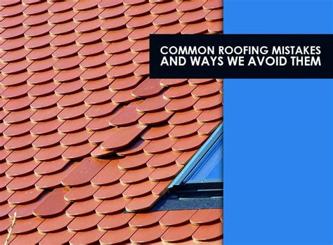 5 Common Roofing Mistakes And 5 Common Roofing Mistakes And Ways We Avoid Them