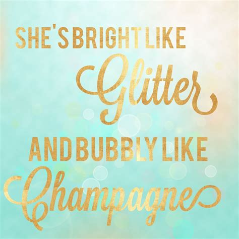 sparkle quotes sparkle quote she s bright like glitter and bubbly like