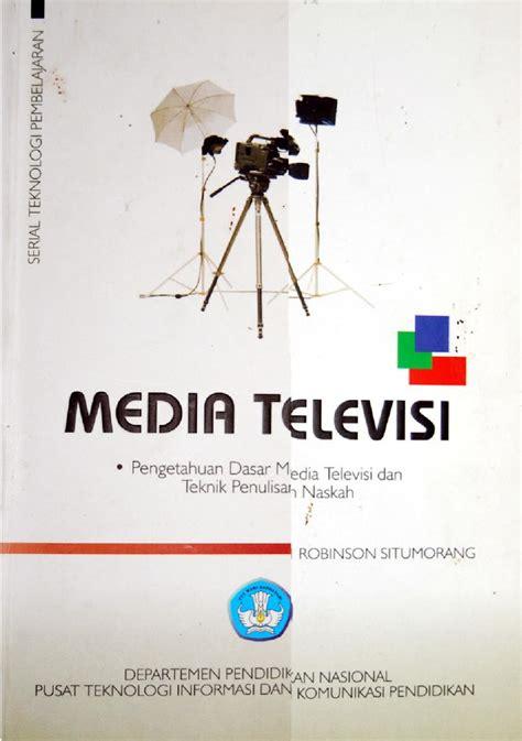 Dasar Dasar Produksi Televisi By Fachruddin media televisi pengetahuan dasar media televisi dan teknik penulisan naskah by bs e
