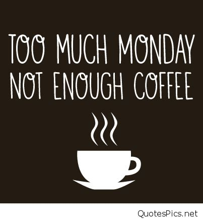 Monday Coffee Meme - funny monday coffee sayings pics memes quotes