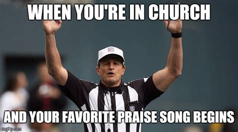 Funny Meme Image - your favorite praise song begins imgflip