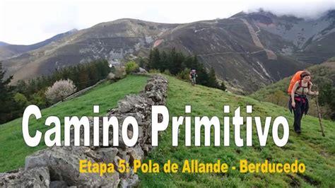 camino primitivo camino primitivo etapa 5 pola de allande berducedo