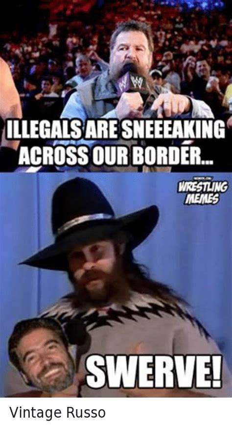 Swerve Memes - illegalsare sneeeaking across ourborder wrestling memes