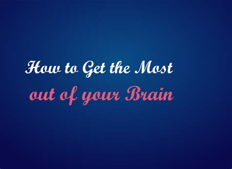 how to get the most out of your brain psychtronics