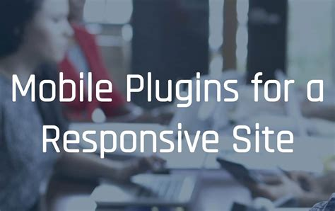 mobile plugins for 7 best mobile plugins for a responsive site