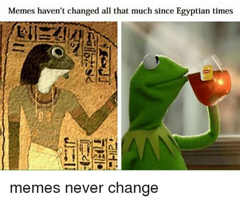 Egyptian Memes - memes haven t changed all that much since egyptian times