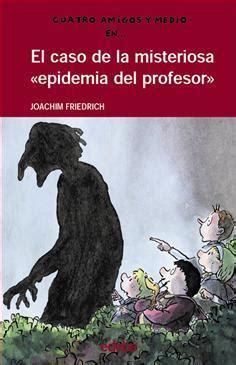 libro sterling y el caso el caso de la misteriosa epidemia del profesor cuatro amigos y medio friedrich joachim