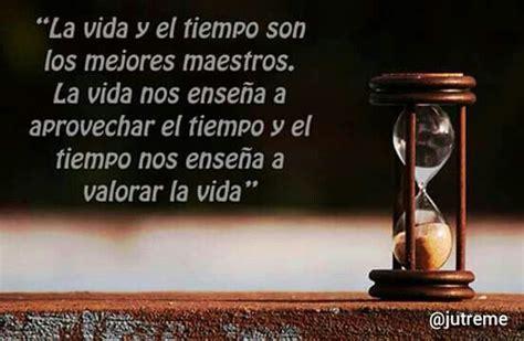 el tiempo the quot la vida y el tiempo son los mejores maestros la vida nos ense 241 a a aprovechar el tiempo y el