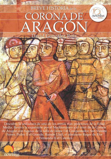 libro la corona de aragn breve historia corona aragon gonzalez ruiz d nowtilus 183 librer 237 a rafael alberti
