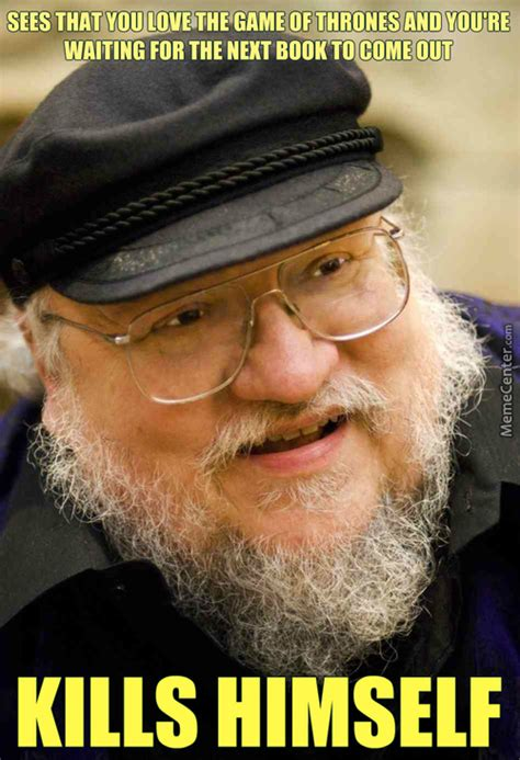 George Rr Martin Meme - george rr martin memes best collection of funny george rr