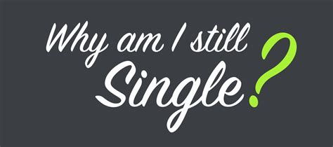 I Am Single why am i still single singleminded