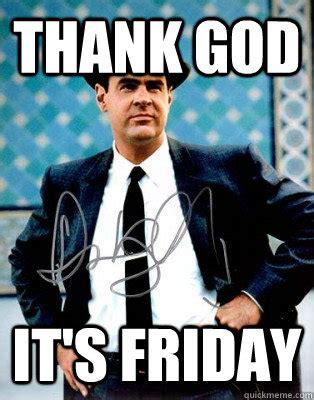 Thank God Its Friday Meme - thank god it s friday joe friday quickmeme