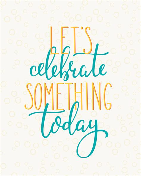day reason celebrate a reason to celebrate each and every day fit bottomed zen