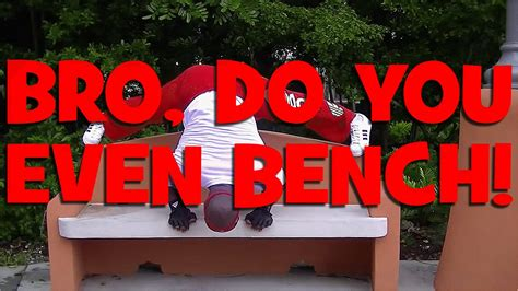 do you even bench bro bro do you even bench youtube