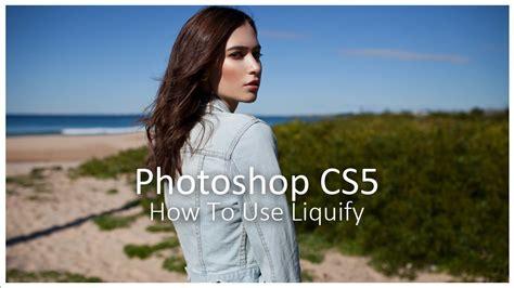 photoshop cs5 liquify tutorial photoshop cs5 how to use liquify youtube