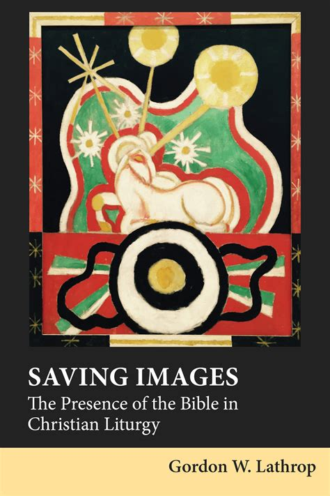 saving images the presence of the bible in christian liturgy books constructive fortress press