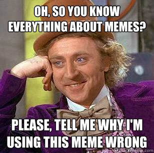 oh so you know everything about memes please tell me