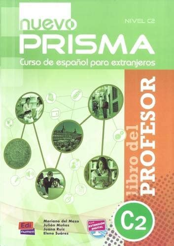 nuevo prisma curso de nuevo prisma curso de espa 241 ol para extranjeros libro del professor nivel c1 lingua e