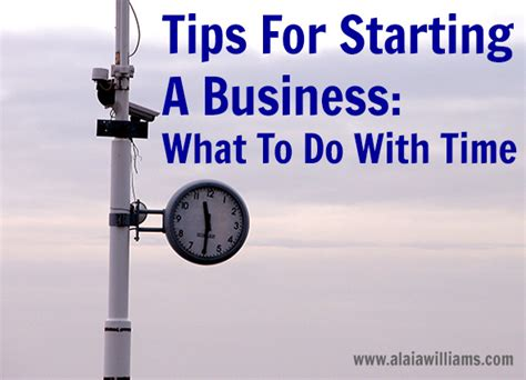Must Tips For Starting A New Business by Tips For Starting A Business What To Do With Time One