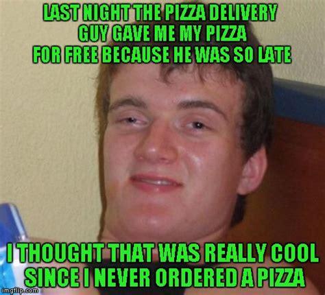 Pizza Delivery Meme - 10 guy meme imgflip
