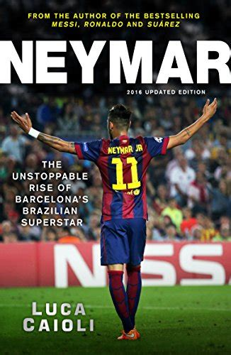neymar biography amazon neymar 2016 updated edition the unstoppable rise of