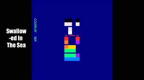 coldplay x and y songs swallowed in the sea coldplay x y youtube