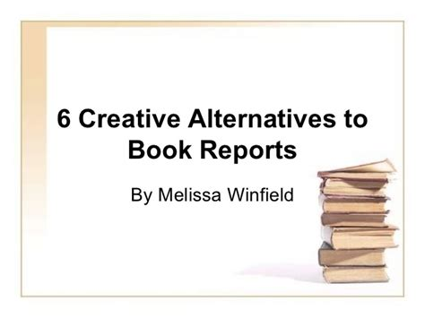 book report alternatives 6 creative alternatives to book reports