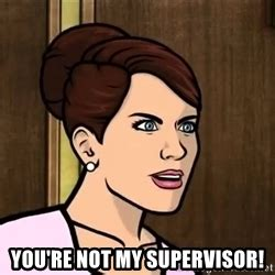 Youre Not My by Carol You Re Not My Supervisor Meme Generator