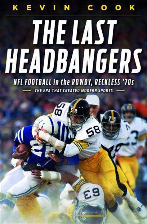 Book Review Everything A Needs To About Football By Simeon De La Torre And Brown by Book Review Quot The Last Headbangers Nfl Football In The