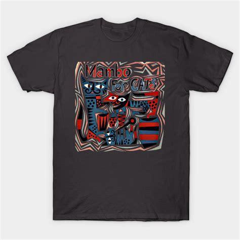 T Shirt Mambo mambo for cats willie bobo t shirt teepublic