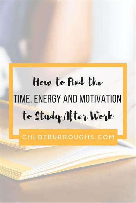 How To Search For Studies How To Find The Time Energy And Motivation To Study After Work Chloeburroughs