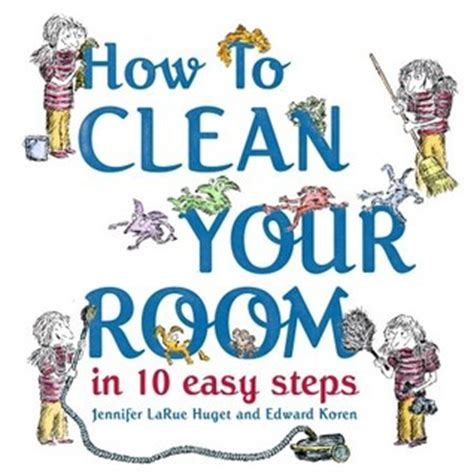 10 steps to clean your room how to clean your room in 10 easy steps by larue