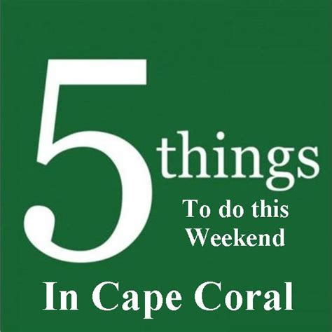 5 Things To Start Your Weekend With by 5 Things To Do This Weekend In Cape Coral Capestyle