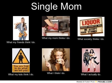 Single Mom Memes - single mom meme generator what i do