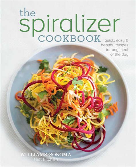 printable spiralizer recipes 3 new ways to spiralize williams sonoma taste