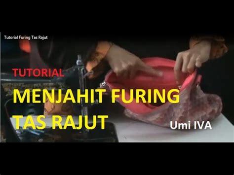 tutorial pasang furing tas tutorial menjahit furing tas rajut youtube