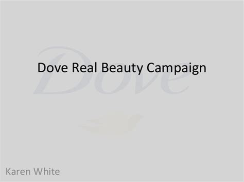 Dove Caign For Real by Dove Real Unilever S Real Caingn For Dove Dove