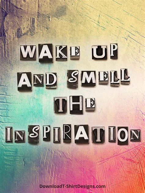 wake   smell  inspiration httpdownloadt shirtdesignscom creative quotes