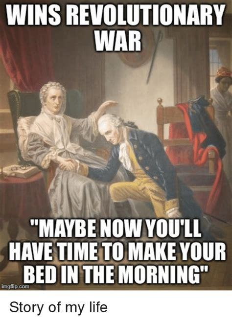 Revolutionary War Memes - wins revolutionary war maybe now you ll have time to make