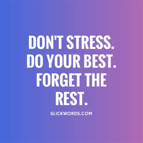 Dont Bet On It don t stress do your best forget the slickwords