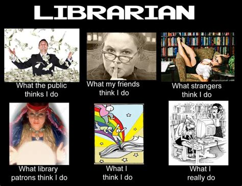 Librarian Meme - what teachers do the quot what i really do quot meme
