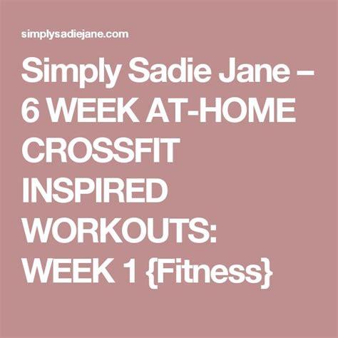 6 week at home crossfit inspired workouts week 1 best 25 sadie jane ideas on pinterest cross fit