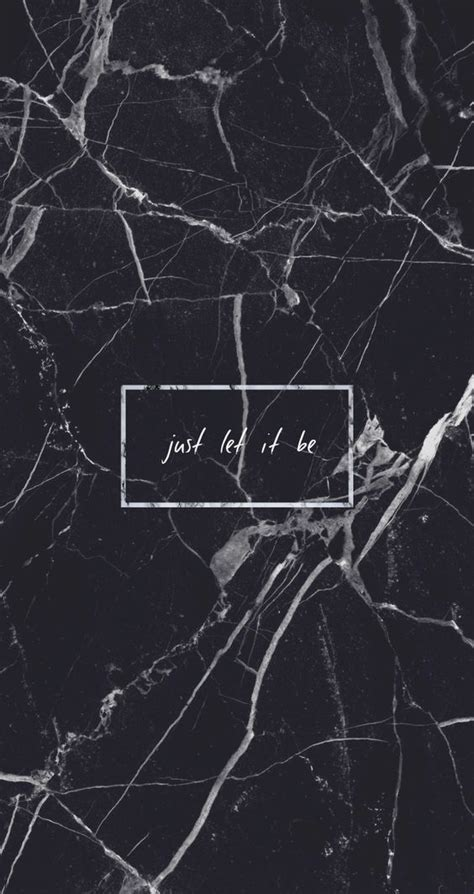aesthetic wallpaper for iphone black marble just let it be quote grunge tumblr aesthetic