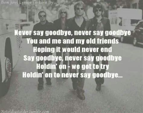 bon jovi never say goodbye lyrics never say goodbye bon jovi song lyrics pinterest