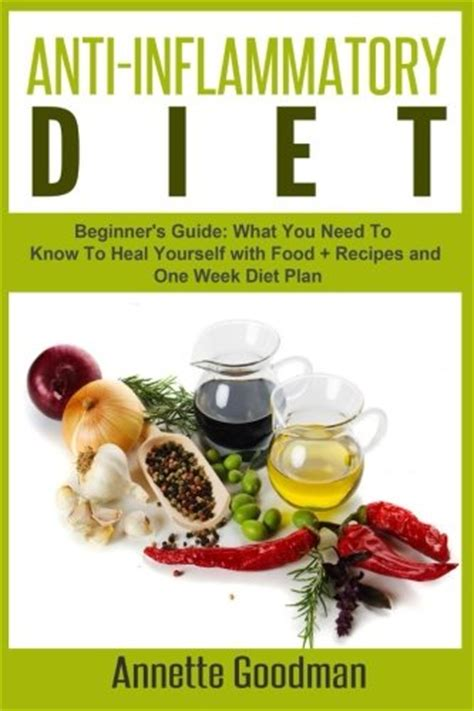 anti inflammatory diet a beginners guide with 30 foods that fight against inflammation and 7 days diet meal plan books anti inflammatory diet beginner s guide what you need to