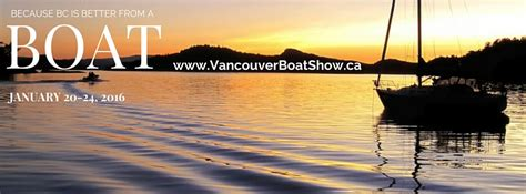 vancouver boat show hours giveaway vancouver international boat show my van city
