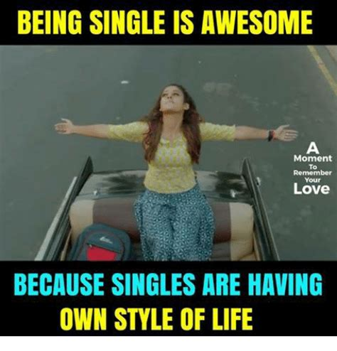memes about being awesome memes 25 best memes about being single being single memes
