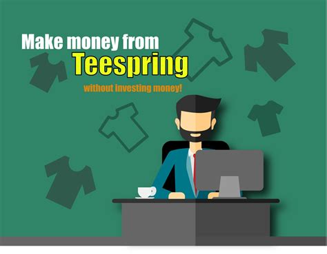 How To Make Money Without Investing Money Online - how to make money from teespring without investing money
