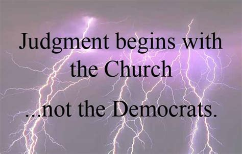 judgement begins at the house of god judgment begins with the church not the democrats fire